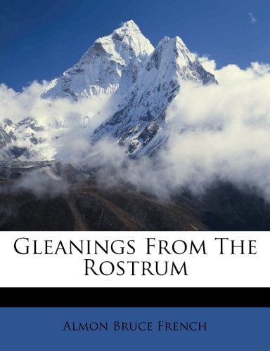 Gleanings From The Rostrum Almon Bruce French