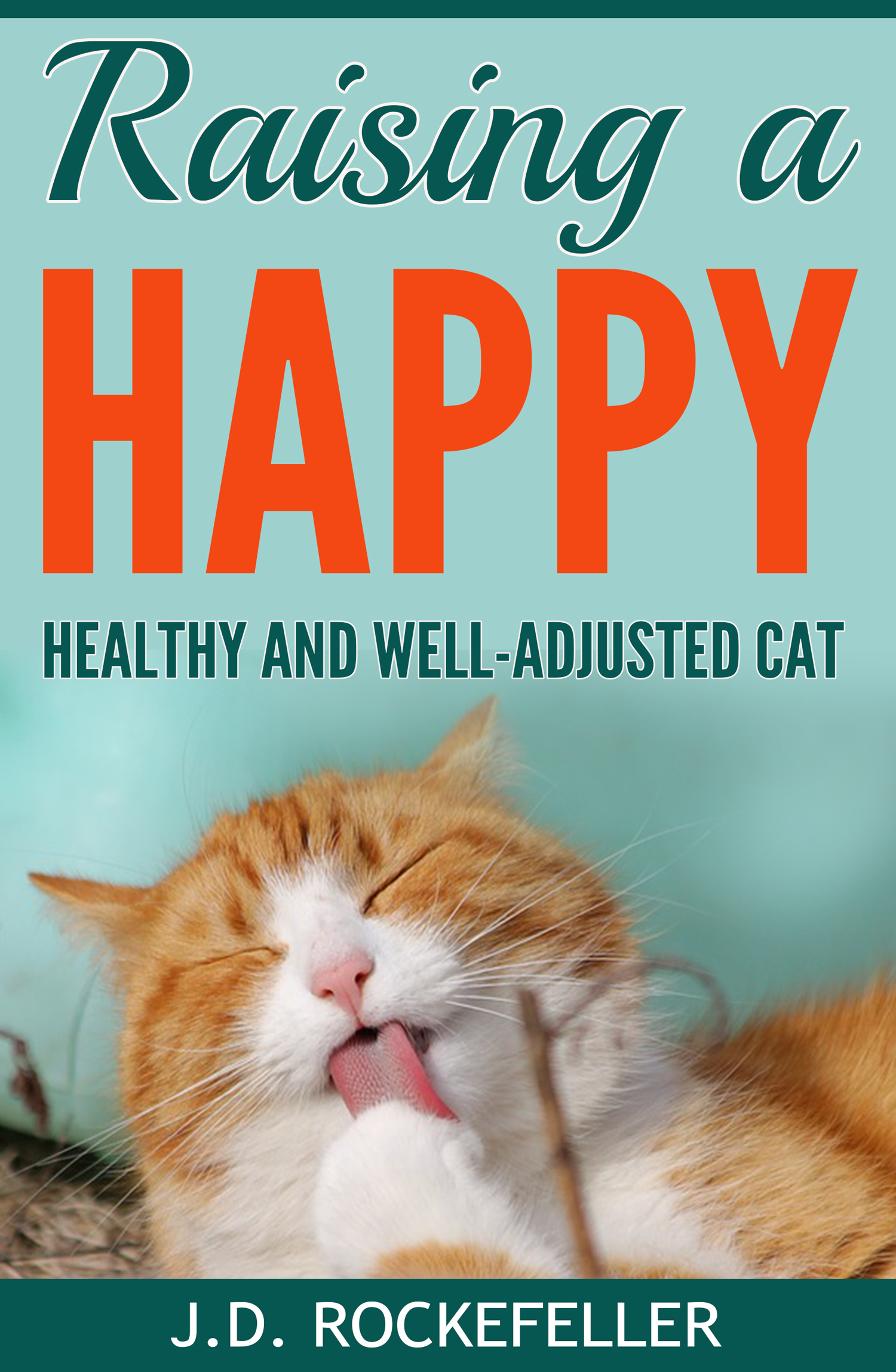 Raising a Happy, Healthy and Well-Adjusted Cat  by  J.D. Rockefeller