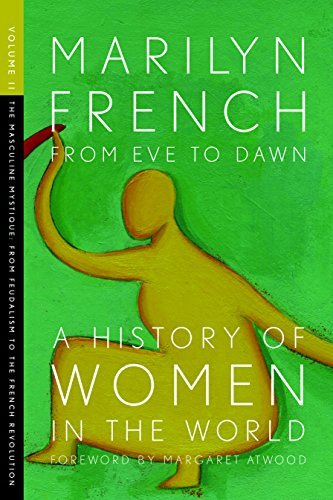 From Eve to Dawn, A History of Women in the World: The Masculine Mystique: From Feudalism to the French Revolution: 2 Marilyn French