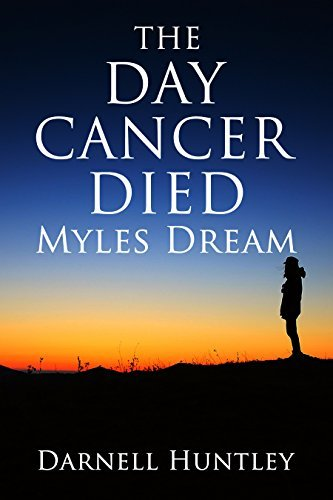 The Day Cancer Died: Myles Dream Darnell Huntley