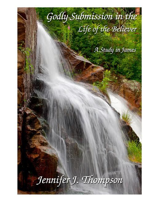 Godly Submission in the Life of the Believer ~ A Study in James Jennifer J. Thompson