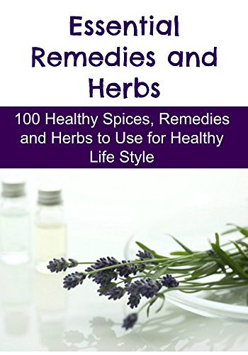 Essential Remedies and Herbs: 100 Healthy Spices, Remedies and Herbs to Use for Healthy Life Style: (Essential Oils, Essential Oils Recipes, Essential Oils Guide, Essential Oils Books)  by  Kristi Cooper