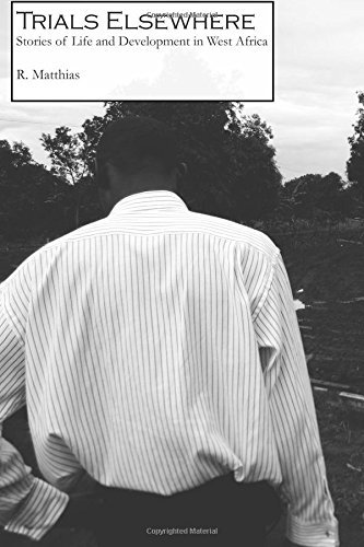 Trials Elsewhere: Stories of Life and Development in West Africa R. Matthias