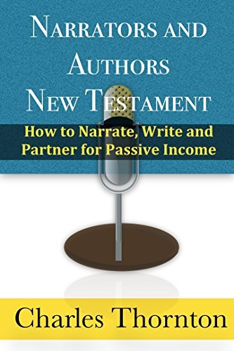 Narrators and Authors New Testament: How to Narrate, Write and Partner for Passive Income Charles Thornton