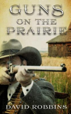 Guns on the Prairie  by  David Robbins