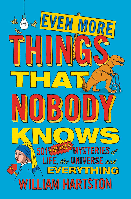 Even More Things That Nobody Knows: 501 Further Mysteries of Life, the Universe and Everything  by  William Hartston