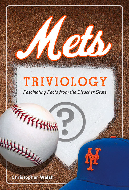 Mets Triviology: Fascinating Facts from the Bleacher Seats  by  Christopher Walsh