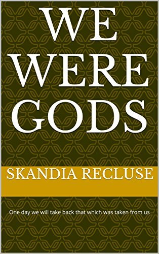 We were Gods: One day we will take back that which was taken from us  by  Thomas Lenon