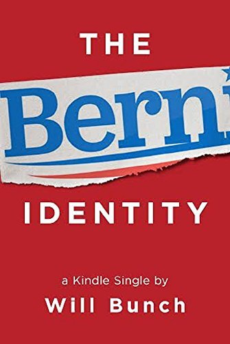 The Bern Identity: A Search for Bernie Sanders and the New American Dream  by  Will Bunch