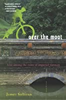 Over the Moat: Love Among the Ruins of Imperial Vietnam