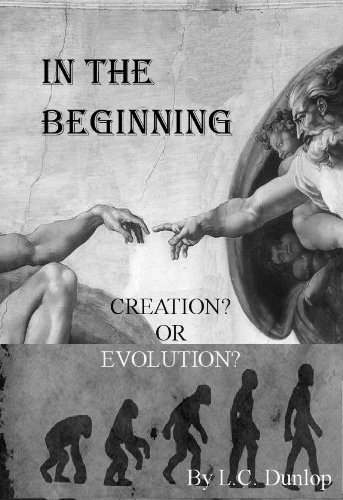 In The Beginning (Evolution or Creation?) L. C. Dunlop