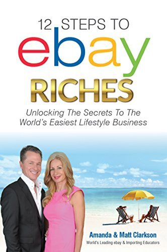 12 Steps to ebay Riches: Unlocking the Secrets to the Worlds Easiest Lifestyle Business  by  Amanda Clarkson