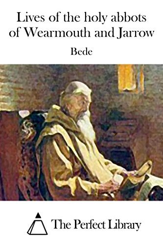 Lives of the holy abbots of Wearmouth and Jarrow  by  Bede