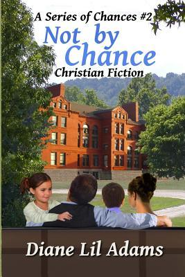 Not  by  Chance (Sequel to Another Chance): A Continuing Christian Romance by Diane Adams
