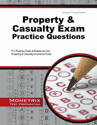 Property and Casualty Exam Practice Questions: P-C Practice Tests and Review for the Property and Casualty Insurance Exam Exam Secrets Test Prep Staff P-C