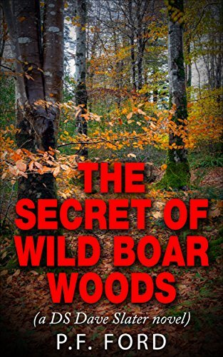 The Secret of Wild Boar Woods (DS Dave Slater, #6) P.F. Ford