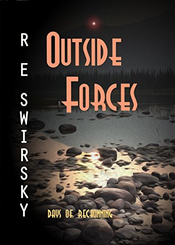 Outside Forces: Days of Reckoning  by  R E Swirsky