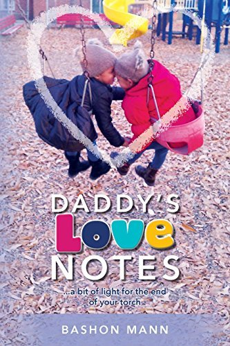 Daddys Love Notes: ...a Bit of Light for the End of Your Torch  by  Bashon Mann