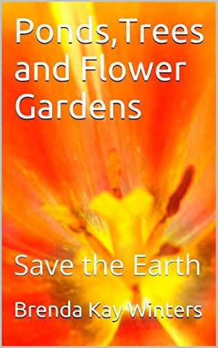 Ponds,Trees and Flower Gardens: Save the Earth  by  Brenda Kay Winters