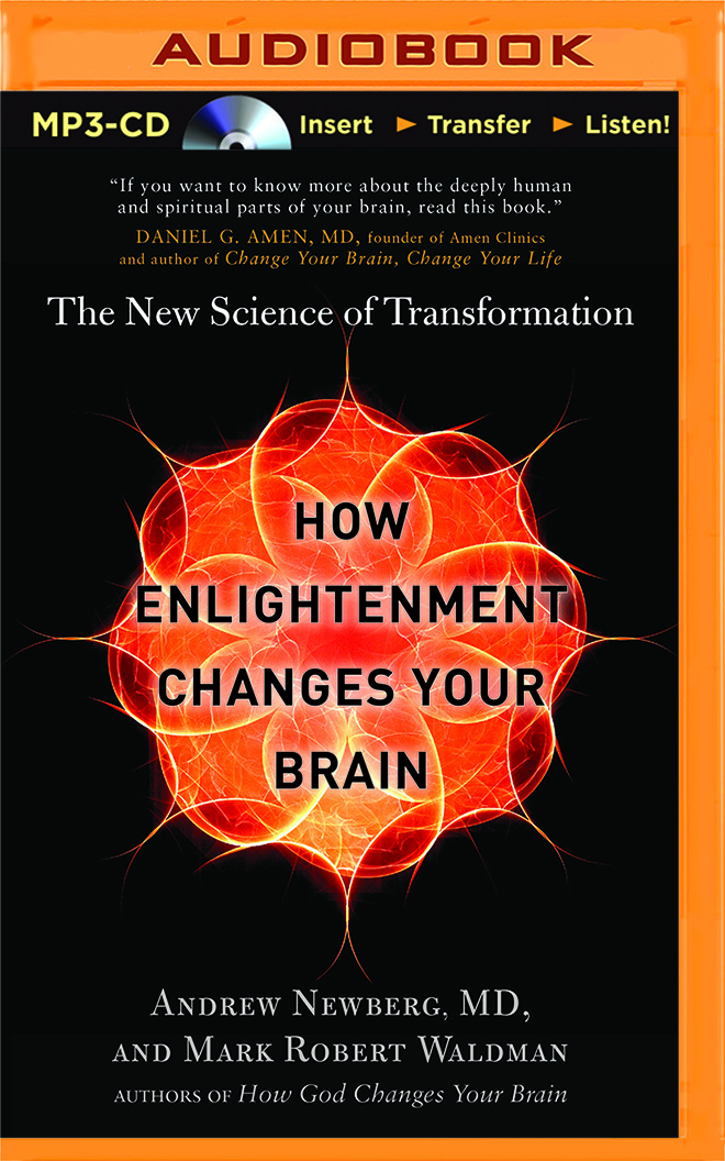 How Enlightenment Changes Your Brain: The New Science of Transformation  by  Andrew Newberg
