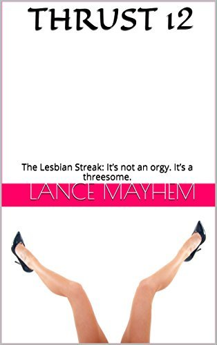 THRUST 12: The Lesbian Streak: Its not an orgy. Its a threesome. (THRUST SERIES)  by  Lance Mayhem