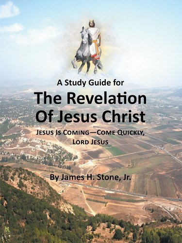 A Study Guide for The Revelation of Jesus Christ: Jesus Is Coming-Come Quickly, Lord Jesus James H. Stone Jr.