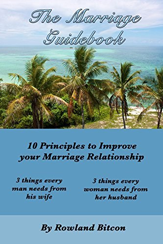 The Marriage Guidebook: 10 Principles to Improve your Marriage Relationship Rowland Bitcon