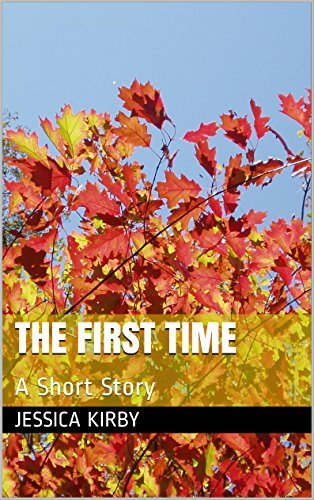 The First Time: A Short Story Jessica Kirby