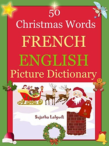 Bilingual French: 50 Christmas Words (French picture word book): French English Picture Dictionary, French childrens books,Bilingual French childrens ... English Dictionary t. 25)  by  Sujatha Lalgudi