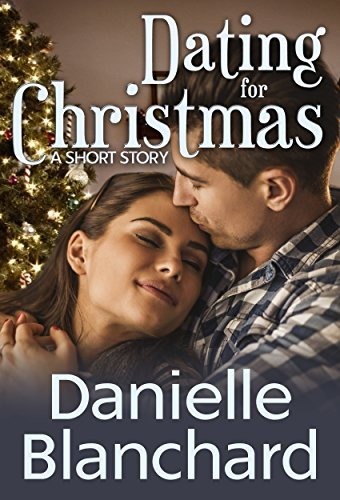 Dating for Christmas: A Short Story Danielle Blanchard