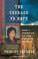 The Courage to Hope: How I Stood Up to the Right Wing Media, the Obama Administration, and the Forces of Fear