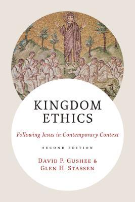 Kingdom Ethics: Following Jesus in Contemporary Context David P. Gushee