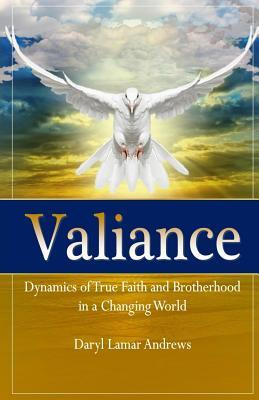 Valiance: Dynamics of True Faith and Brotherhood in a Changing World  by  Daryl Lamar Andrews