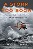A Storm Too Soon: A Remarkable True Survival Story in 80 Foot Seas