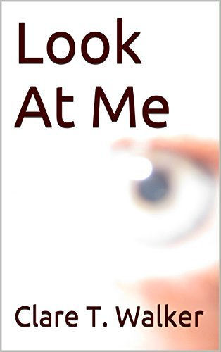 Look At Me  by  Clare T. Walker