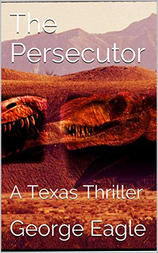 The Persecutor: A Texas Thriller  by  George Eagle