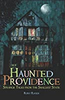 Haunted Providence: Strange Tales from the Smallest State (Haunted America)