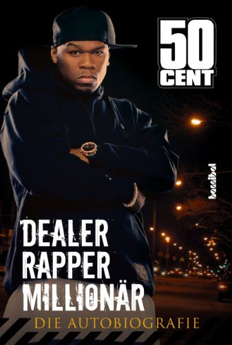 50 Cent - Dealer, Rapper, Millionär: Die Autobiographie  by  50 Cent