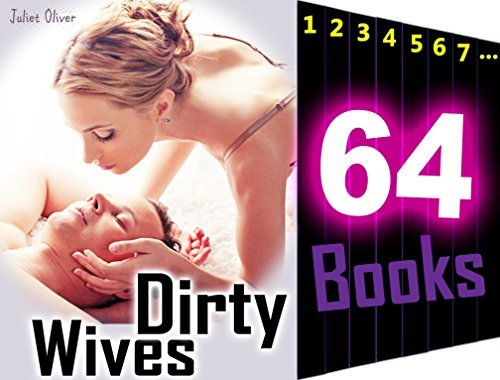 Dirty Wives: 64 Books Mega Bundle: Forbidden Taboo Sex Romance Short Stories...  by  Juliet Oliver