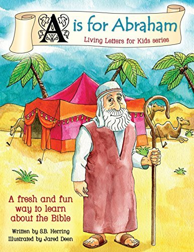 A is for Abraham: A Fresh and Fun Way to Learn About the Bible (Living Letters for Kids Book 1)  by  S.B. Herring