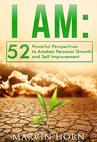 I AM: 52 Powerful Perspectives to Awaken Personal Growth and Self Improvement  by  Marvin Horn