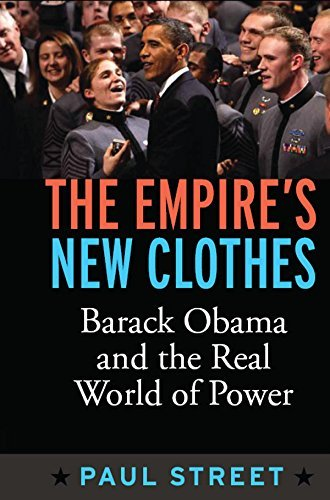 Empires New Clothes: Barack Obama in the Real World of Power  by  Paul Street