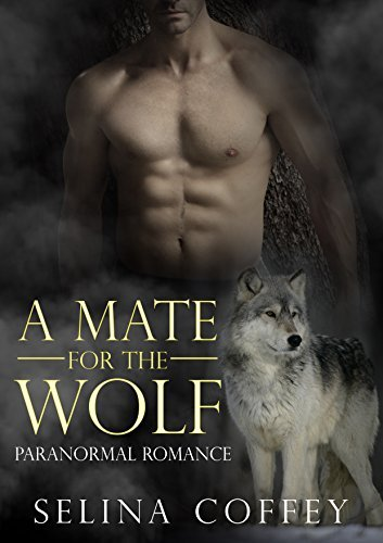 Shifter: A Mate for the Wolf: Werewolf Romance Short Story  by  Selina Coffey