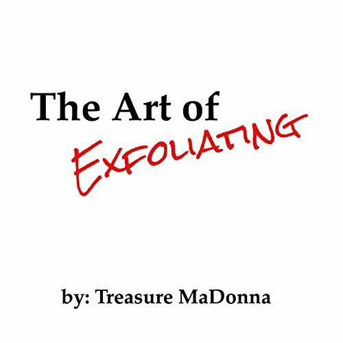 The Art of Exfoliating  by  Treasure MaDonna by Treasure MaDonna