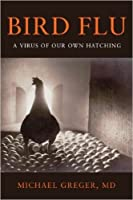 Bird Flu: A Virus of Our Own Hatching
