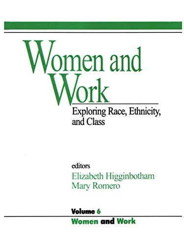 Women and Work: Vol 6: Exploring Race, Ethnicity and Class (Women and Work: A Research and Policy Series) Elizabeth Higginbotham