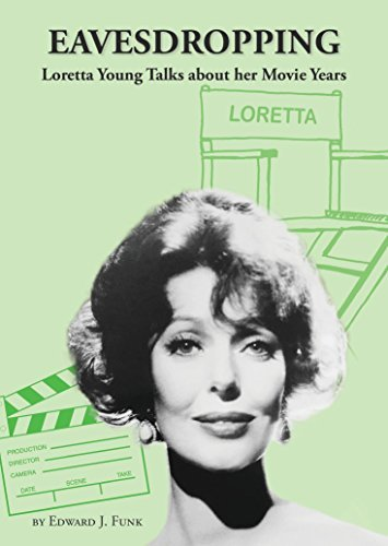 Eavesdropping: Loretta Young talks about her Movie Years  by  Edward Funk
