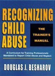 Recognizing Child Abuse : The Trainers Manual  by  Douglas J. Besharov
