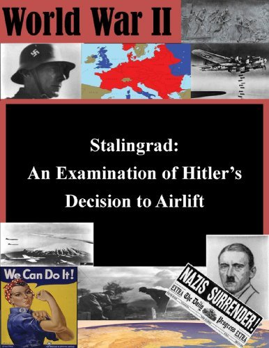 Stalingrad: An Examination of Hitlers Decision to Airlift  by  Air and Space Power Journal