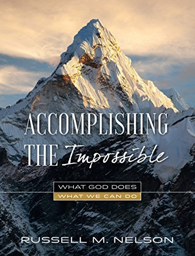 Accomplishing the Impossible Russell M. Nelson